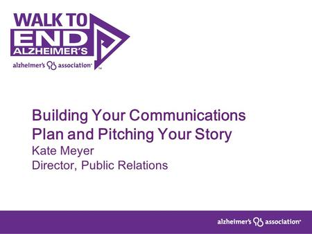 Building Your Communications Plan and Pitching Your Story Kate Meyer Director, Public Relations.