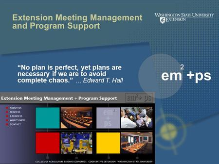 "Extension Meeting Management and Program Support ""No plan is perfect, yet plans are necessary if we are to avoid complete chaos."" … Edward T. Hall em +ps."