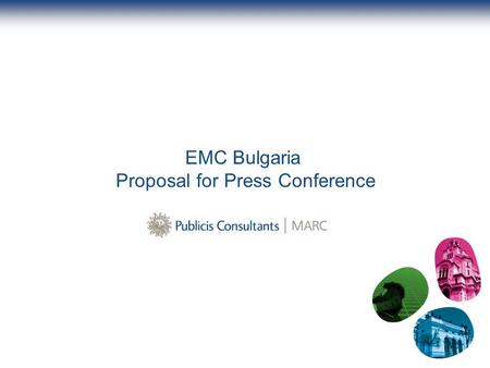 EMC Bulgaria Proposal for Press Conference. 2 Press conference Organizing a press conference in line with the official representation opening will increase.