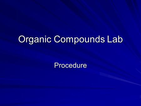 Organic Compounds Lab Procedure. General Directions for all Tests 1. Before beginning, make predictions for all tests. 2. Label the test tubes 1-7 Note.