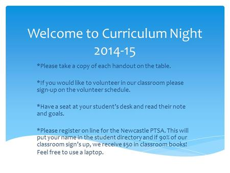 Welcome to Curriculum Night 2014-15 *Please take a copy of each handout on the table. *If you would like to volunteer in our classroom please sign-up on.