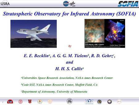 1 Stratospheric Observatory for Infrared Astronomy (SOFIA) by E. E. Becklin a, A. G. G. M. Tielens b, R. D. Gehrz c, and H. H. S. Callis a a Universities.
