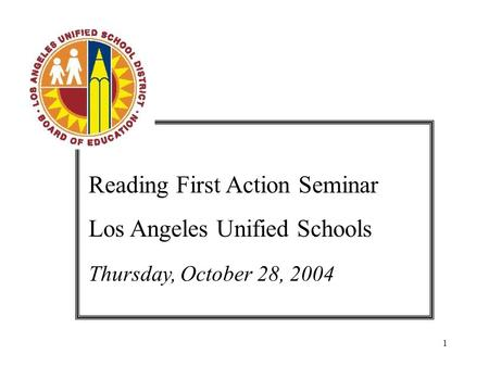 1 Reading First Action Seminar Los Angeles Unified Schools Thursday, October 28, 2004.
