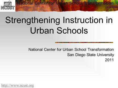 National Center for Urban School Transformation  Strengthening Instruction in Urban Schools National Center for Urban School Transformation.