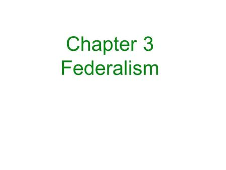 Chapter 3 Federalism. Federalism ★ The U.S. was the first country to adopt a federal system of government. ★ Federalism - System of government where the.
