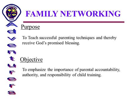 FAMILY NETWORKING Purpose To Teach successful parenting techniques and thereby receive God's promised blessing. Objective To emphasize the importance of.