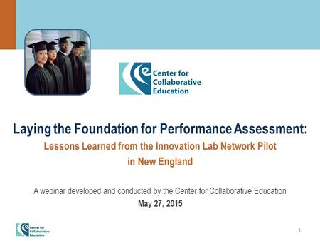 1 Laying the Foundation for Performance Assessment: Lessons Learned from the Innovation Lab Network Pilot in New England A webinar developed and conducted.