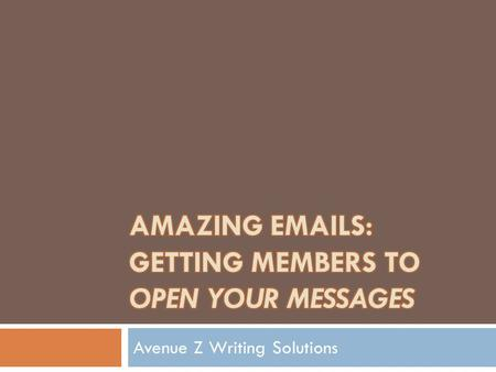 Avenue Z Writing Solutions. Session Overview  Email trends  It's all about your audience  Ads, announcements and eNewsletters  Best practices for.