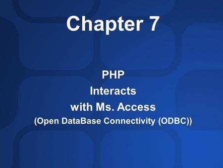Chapter 7 PHP Interacts with Ms. Access (Open DataBase Connectivity (ODBC))