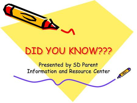 DID YOU KNOW??? Presented by SD Parent Information and Resource Center.