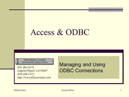 Multiple Cases Access Utilities1 Access & ODBC Managing and Using ODBC Connections P.O. Box 6142 Laguna Niguel, CA 92607 949-489-1472