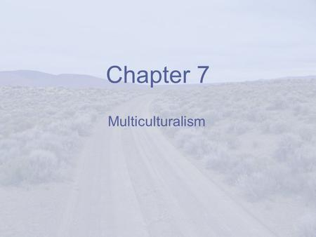 Chapter 7 Multiculturalism.