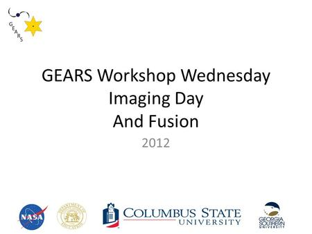 GEARS Workshop Wednesday Imaging Day And Fusion 2012.