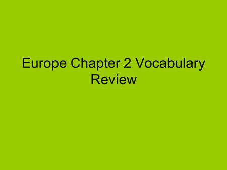 Europe Chapter 2 Vocabulary Review. a far-reaching change.