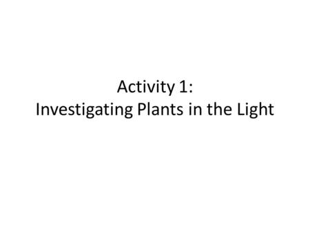 Activity 1: Investigating Plants in the Light. What happens when plants gain mass? Remember: Atoms last forever (so you can rearrange atoms into new molecules,