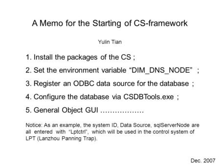 "A Memo for the Starting of CS-framework Yulin Tian 1. Install the packages of the CS ; 2. Set the environment variable ""DIM_DNS_NODE"" ; 3. Register an."