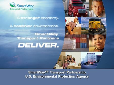 SmartWay SM Transport Partnership U.S. Environmental Protection Agency.