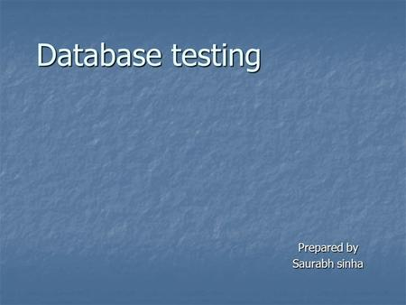 Database testing Prepared by Saurabh sinha. Database testing mainly focus on: Data integrity test Data integrity test Stored procedures test Stored procedures.
