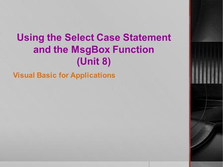 Using the Select Case Statement and the MsgBox Function (Unit 8) Visual Basic for Applications.