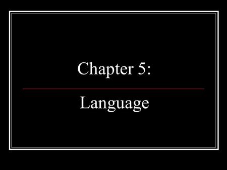 Chapter 5: Language. Language -definition -not just a way of communication -way to preserve culture.