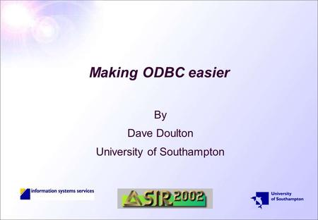 Making ODBC easier By Dave Doulton University of Southampton.