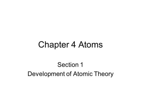 Chapter 4 Atoms Section 1 Development of Atomic Theory.