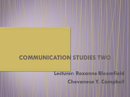 Lecturer: Roxanne Bloomfield Chevanese Y. Campbell.