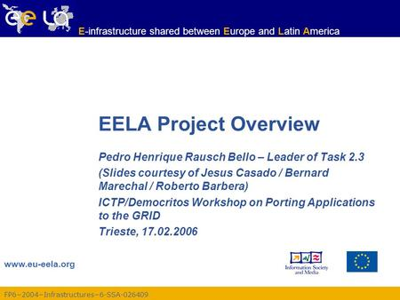 FP6−2004−Infrastructures−6-SSA-026409 www.eu-eela.org E-infrastructure shared between Europe and Latin America EELA Project Overview Pedro Henrique Rausch.