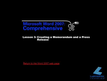 Return to the Word 2007 web page Lesson 3:Creating a Memorandum and a Press Release.