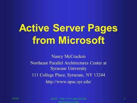 3/8/00asp00  1 Active Server Pages from Microsoft Nancy McCracken Northeast Parallel Architectures Center at Syracuse.