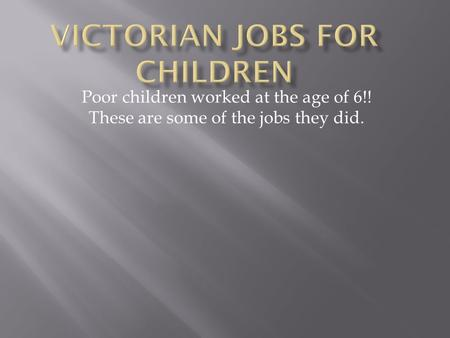 Poor children worked at the age of 6!! These are some of the jobs they did.