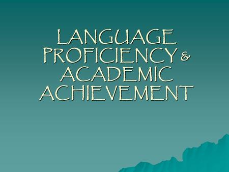 english proficiency and academic achievement English language proficiency and academic  one of the most important factors in international students' academic  proficiency and academic achievement of .