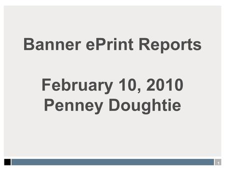 Banner ePrint Reports February 10, 2010 Penney Doughtie 1.