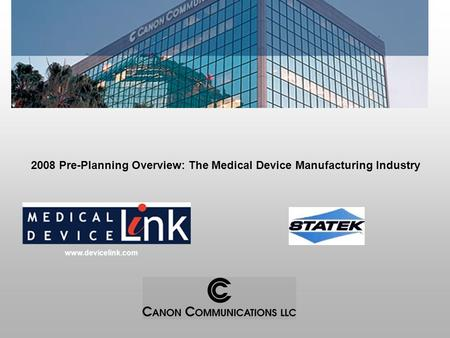 Www.devicelink.com 2008 Pre-Planning Overview: The Medical Device Manufacturing Industry.