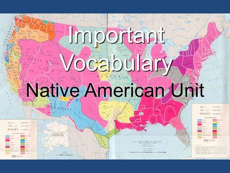 Native American Unit Important Vocabulary. Culture Teacher Explanation- The way of life of a group of people, what makes them different from others.