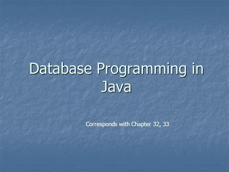 Database Programming in Java Corresponds with Chapter 32, 33.