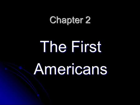 Chapter 2 The First Americans. Ancient Americans began coming to North America 1776 Revolutionary War Where are we in American history for chapter 2?