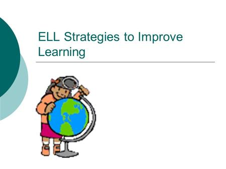 ELL Strategies to Improve Learning. What Makes Content Areas Easy or Hard for ELL Students?