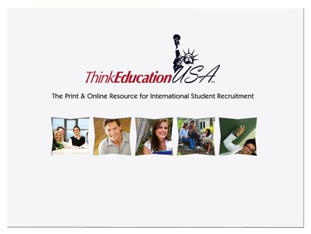 ThinkEducationUSA is a new print and online promotional tool that will help U.S. colleges and universities reach and recruit international students. The.