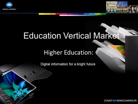 Education Vertical Market Higher Education: Digital information for a bright future.