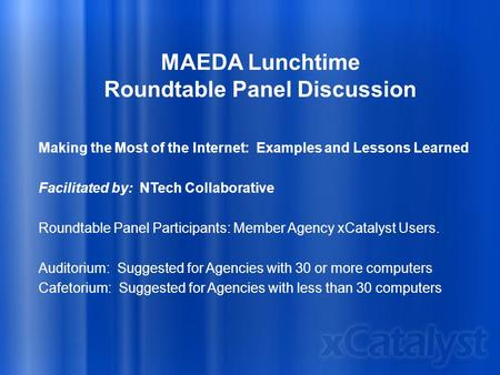 MAEDA Lunchtime Roundtable Panel Discussion Making the Most of the Internet: Examples and Lessons Learned Facilitated by: NTech Collaborative Roundtable.
