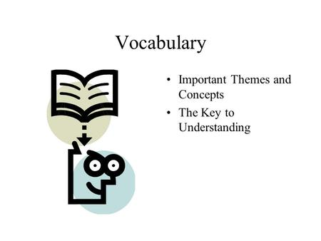 Vocabulary Important Themes and Concepts The Key to Understanding.