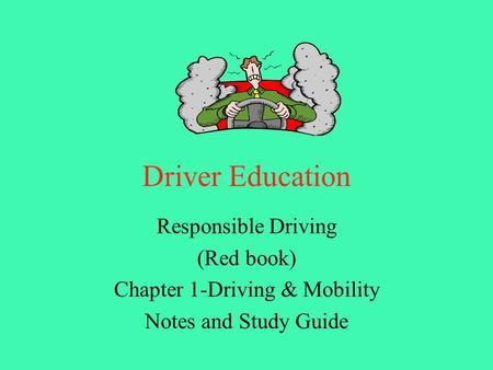 Driver Education Responsible Driving (Red book) Chapter 1-Driving & Mobility Notes and Study Guide.