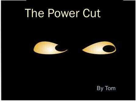 The Power Cut By Tom. One day Tim was watching T.V. He was watching 'Dog Town'. Suddenly…