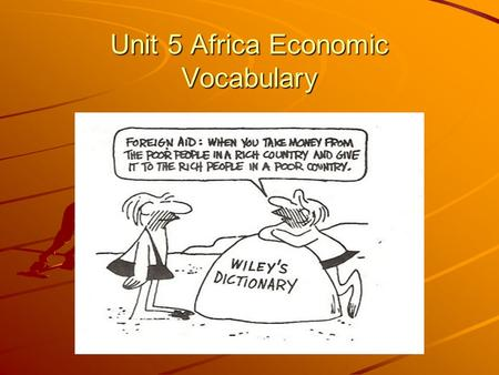Unit 5 Africa Economic Vocabulary. Famine - A severe shortage of food, generally affecting a widespread area and large numbers of people and can be caused.