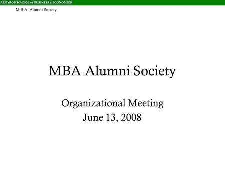 MBA Alumni Society Organizational Meeting June 13, 2008.