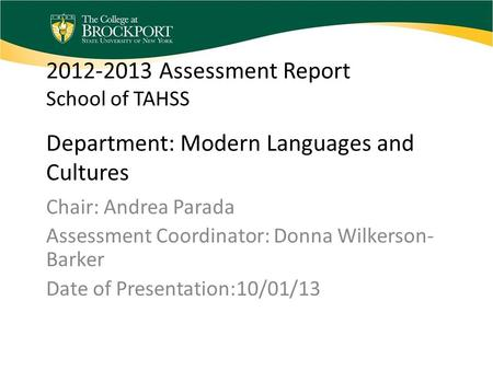 2012-2013 Assessment Report School of TAHSS Department: Modern Languages and Cultures Chair: Andrea Parada Assessment Coordinator: Donna Wilkerson- Barker.