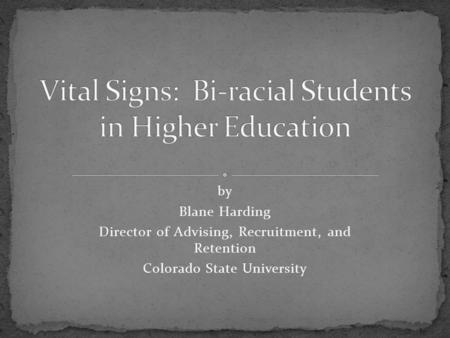 By Blane Harding Director of Advising, Recruitment, and Retention Colorado State University.