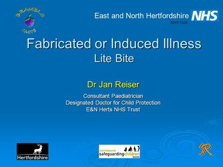 JJRR Fabricated or Induced Illness Lite Bite Dr Jan Reiser Consultant Paediatrician Designated Doctor for Child Protection E&N Herts NHS Trust East and.