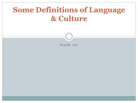NAJD 493 Some Definitions of Language & Culture. Definitions of Language 1) Language as Code Traditionally, language is viewed as a code. In this view,